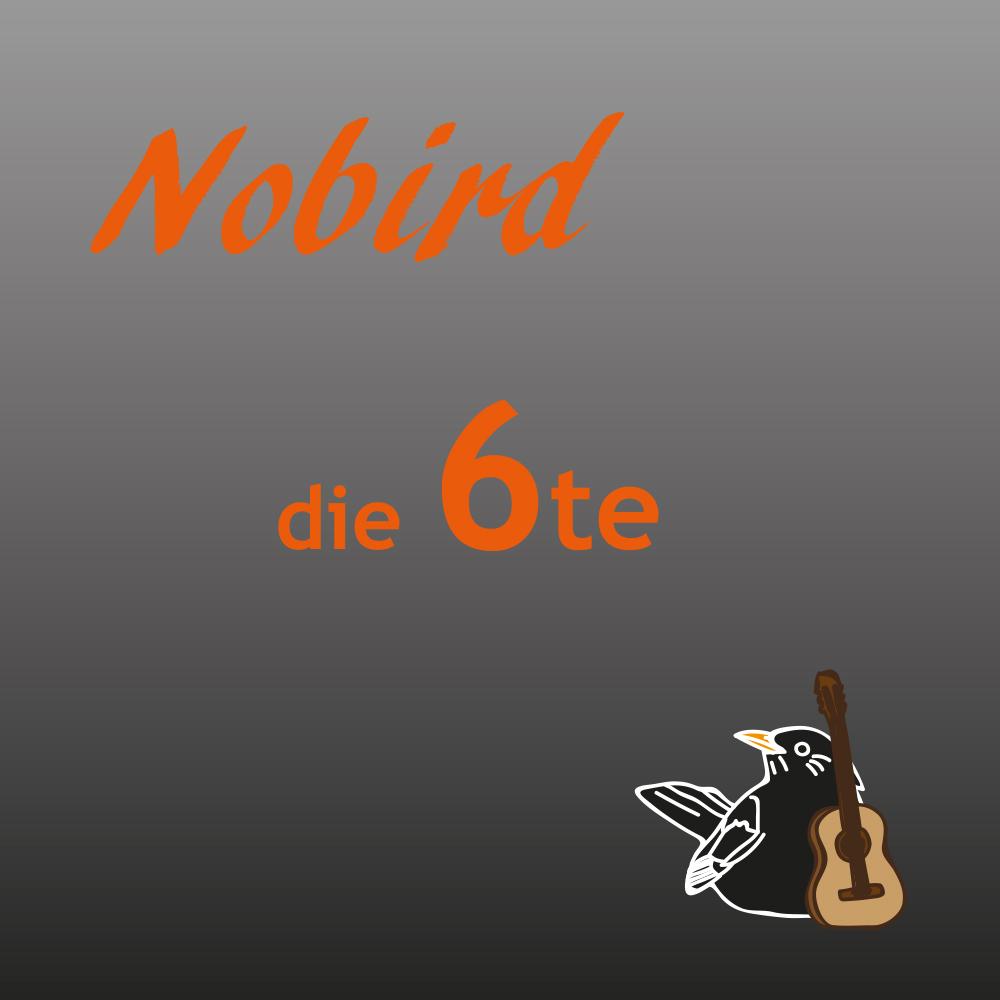 Nobird – die 6te